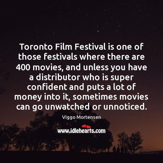 Toronto Film Festival is one of those festivals where there are 400 movies, Image