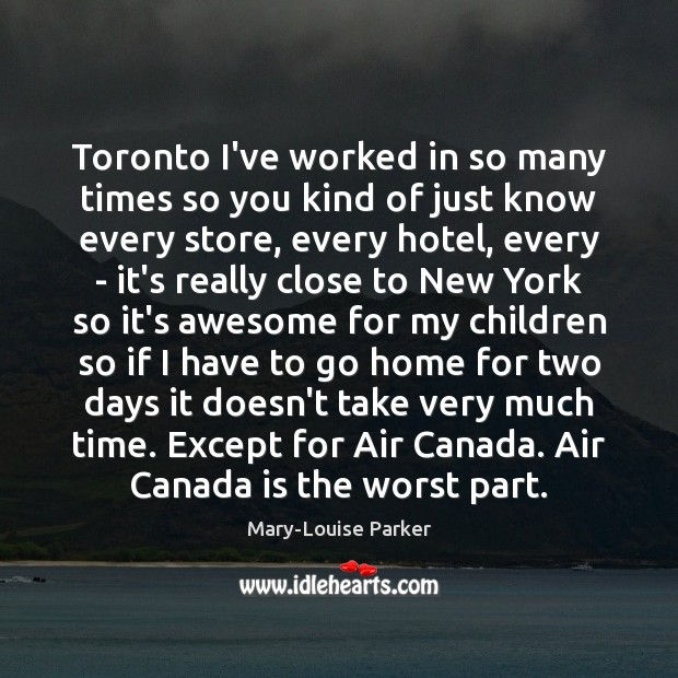 Toronto I've worked in so many times so you kind of just Image