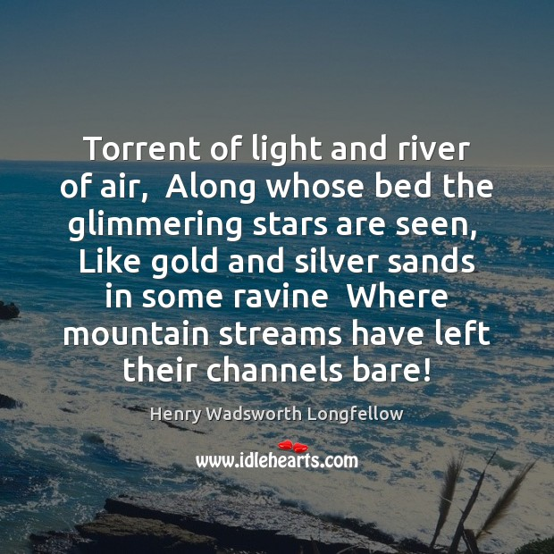 Torrent of light and river of air,  Along whose bed the glimmering Image
