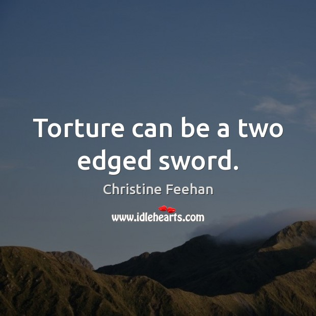 Torture can be a two edged sword. Image