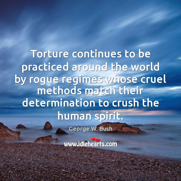 Image, Torture continues to be practiced around the world by rogue regimes whose