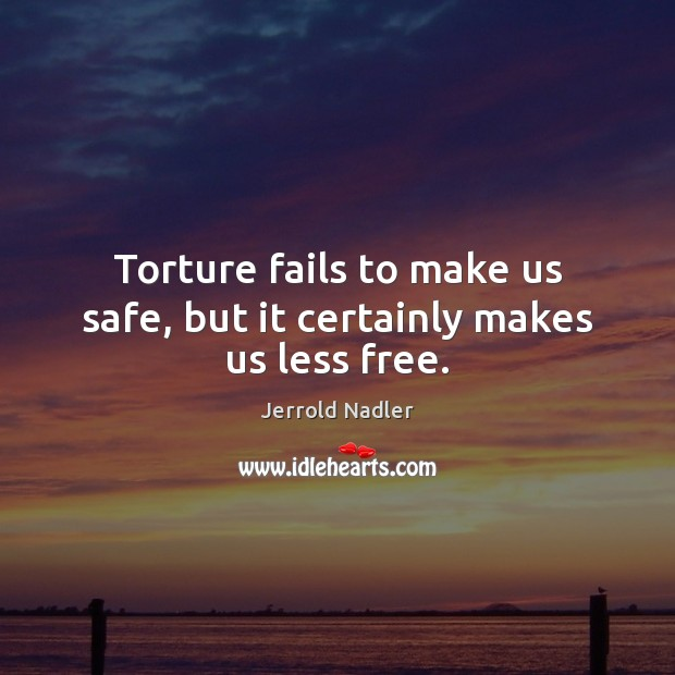 Torture fails to make us safe, but it certainly makes us less free. Image