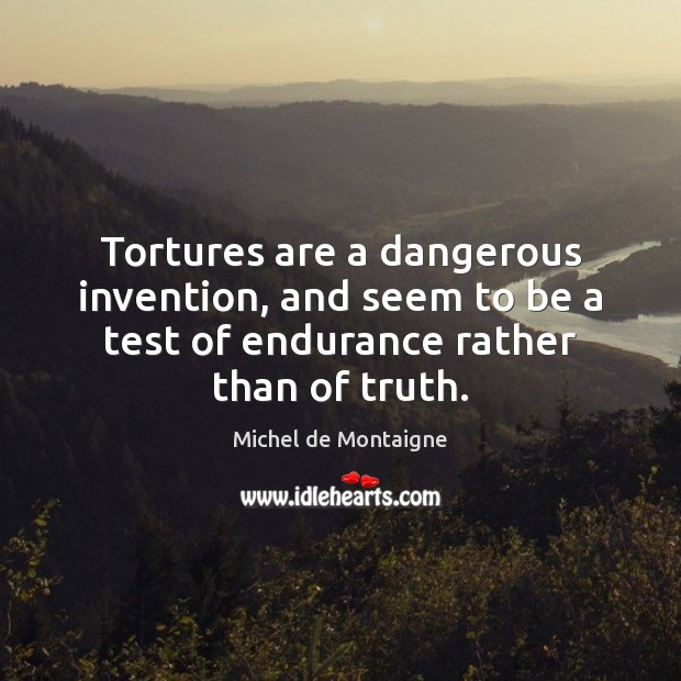 Image, Tortures are a dangerous invention, and seem to be a test of