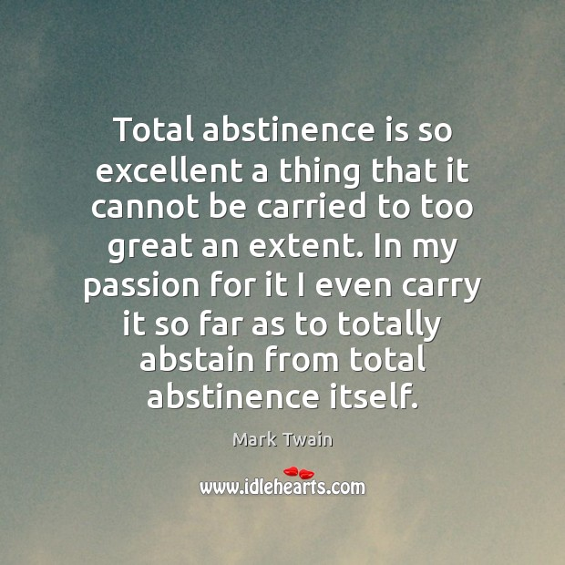 Image, Total abstinence is so excellent a thing that it cannot be carried