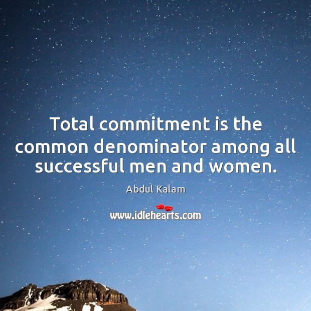 Image, Total commitment is the common denominator among all successful men and women.