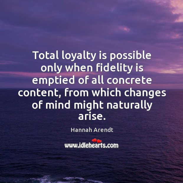 Total loyalty is possible only when fidelity is emptied of all concrete content Loyalty Quotes Image