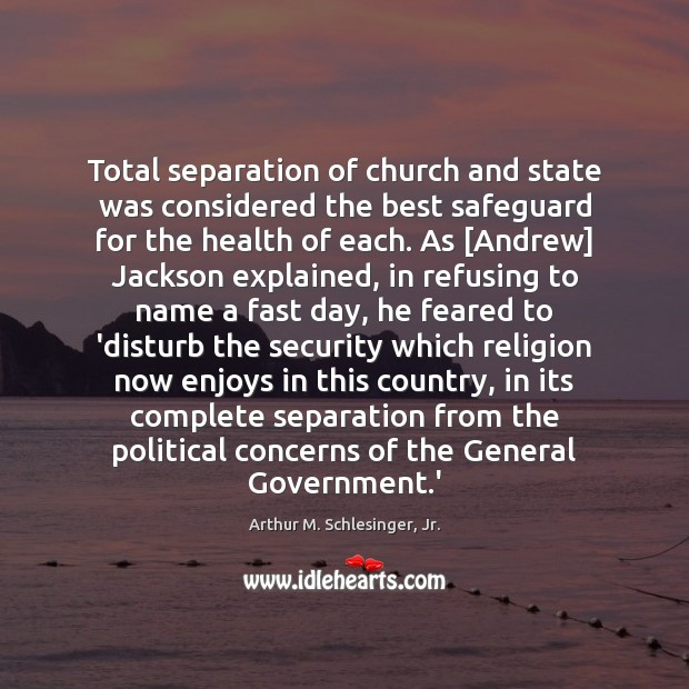 Total separation of church and state was considered the best safeguard for Arthur M. Schlesinger, Jr. Picture Quote
