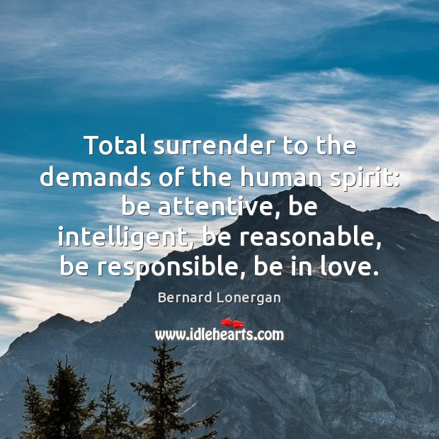 Total surrender to the demands of the human spirit: be attentive, be Image