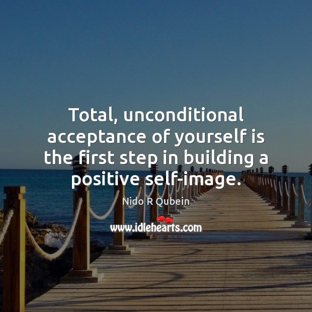 Total, unconditional acceptance of yourself is the first step in building a Nido R Qubein Picture Quote