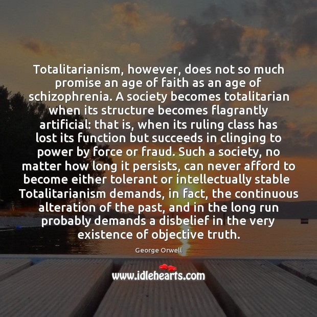 Image, Totalitarianism, however, does not so much promise an age of faith as