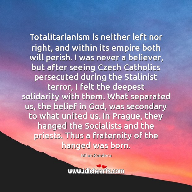 Totalitarianism is neither left nor right, and within its empire both will Image