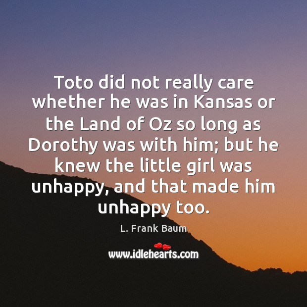Toto did not really care whether he was in Kansas or the L. Frank Baum Picture Quote