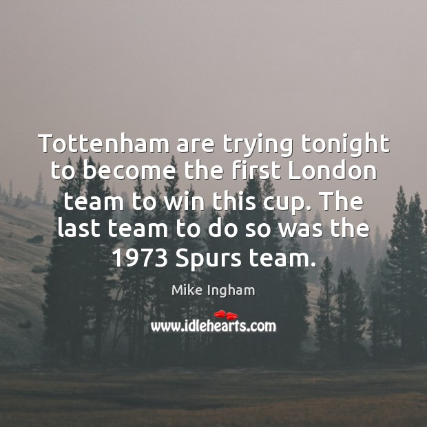 Tottenham are trying tonight to become the first London team to win Team Quotes Image