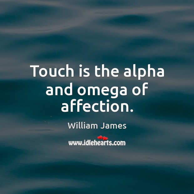 Image, Touch is the alpha and omega of affection.