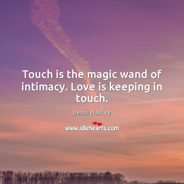 Touch is the magic wand of intimacy. Love is keeping in touch. Image