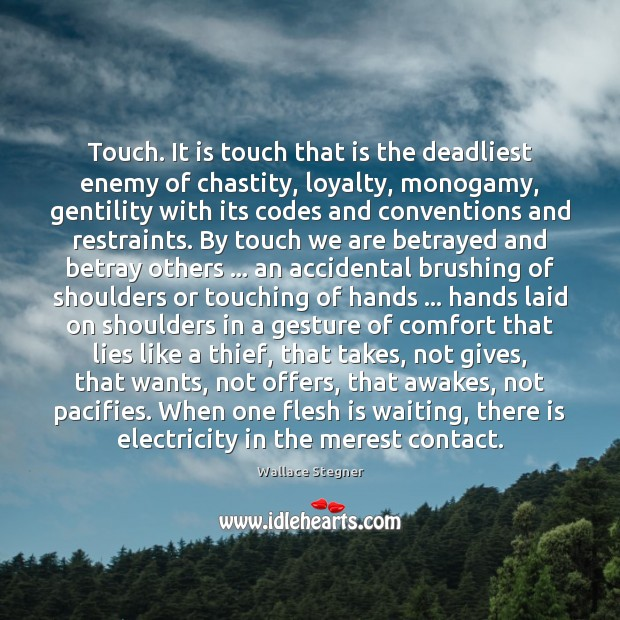 Touch. It is touch that is the deadliest enemy of chastity, loyalty, Image