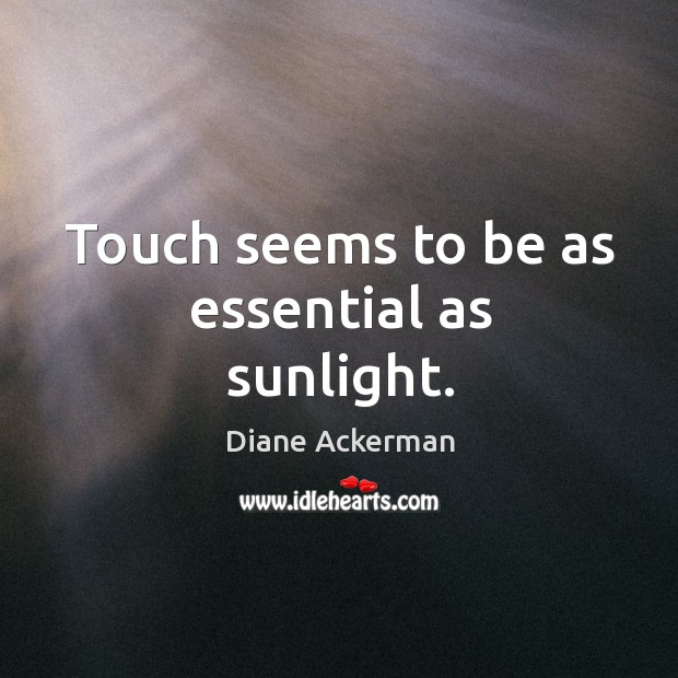 Touch seems to be as essential as sunlight. Image