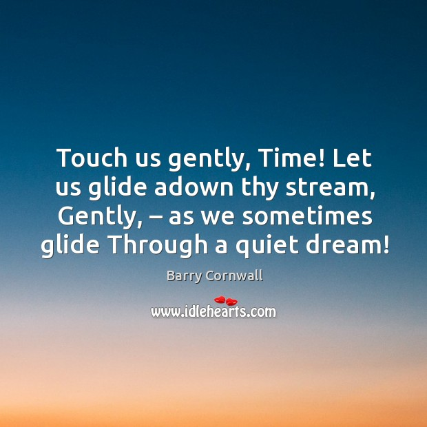 Touch us gently, time! let us glide adown thy stream, gently Image