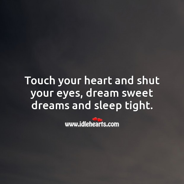 Touch your heart and shut your eyes, dream sweet dreams and sleep tight. Good Night Quotes Image