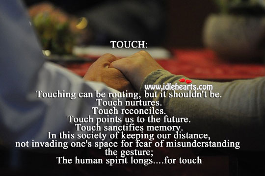 The human spirit longs… For touch Misunderstanding Quotes Image