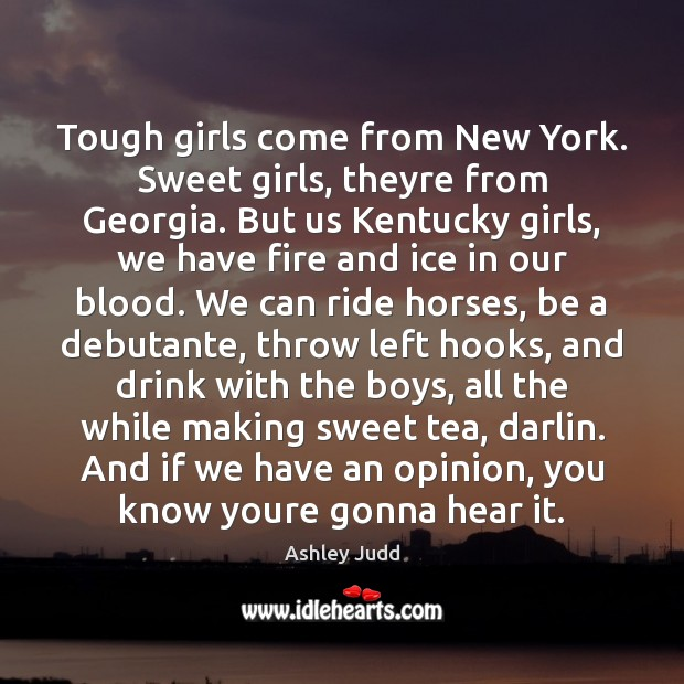 Image, Tough girls come from New York. Sweet girls, theyre from Georgia. But