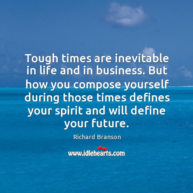 Tough times are inevitable in life and in business. But how you Image