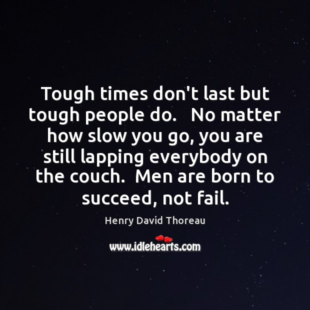 Tough times don't last but tough people do.   No matter how slow Image