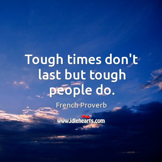 Tough times don't last but tough people do. Image