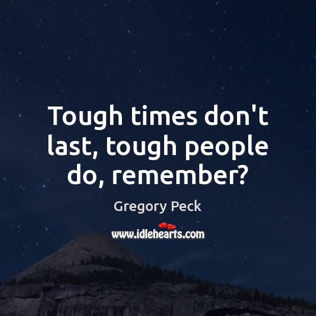Tough times don't last, tough people do, remember? Image