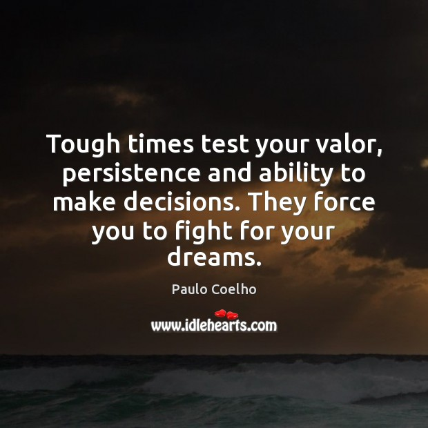 Tough times test your valor, persistence and ability to make decisions. They Image