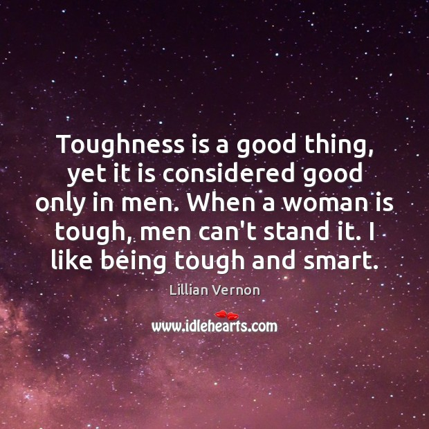 Toughness is a good thing, yet it is considered good only in Image