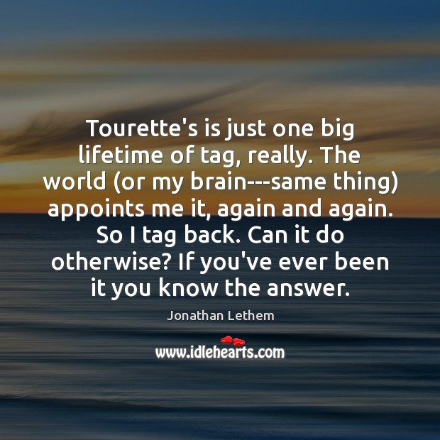 Image, Tourette's is just one big lifetime of tag, really. The world (or