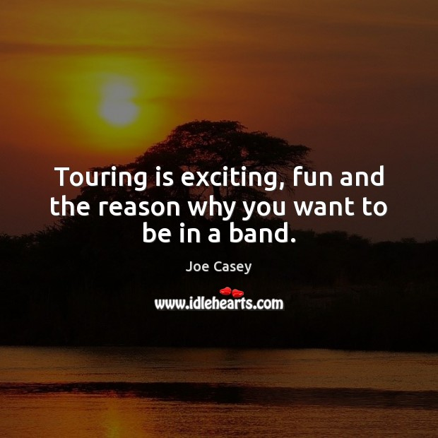Touring is exciting, fun and the reason why you want to be in a band. Image