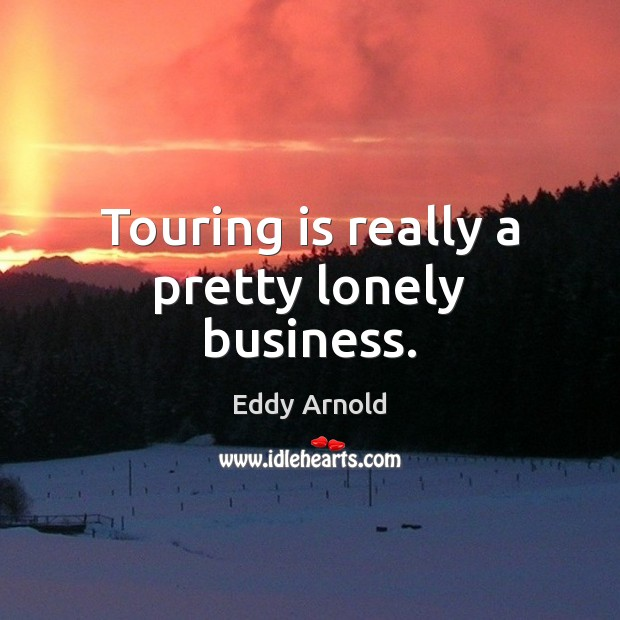 Touring is really a pretty lonely business. Image