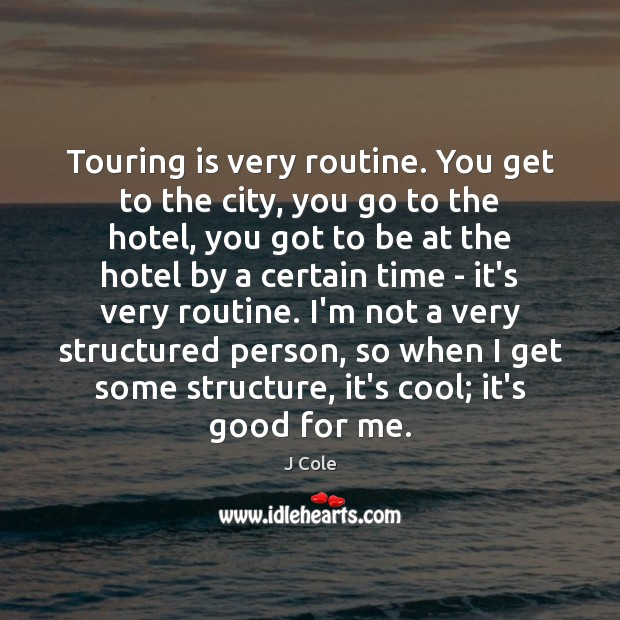 Image, Touring is very routine. You get to the city, you go to