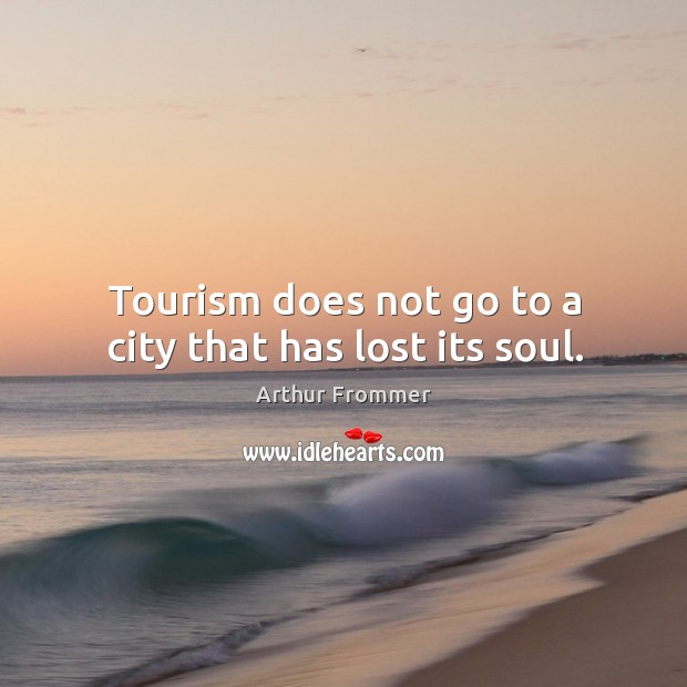 Image, Tourism does not go to a city that has lost its soul.