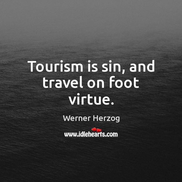 Tourism is sin, and travel on foot virtue. Image