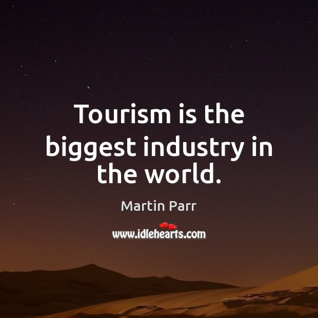 Tourism is the biggest industry in the world. Image