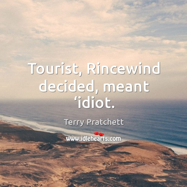 Image, Tourist, Rincewind decided, meant 'idiot.