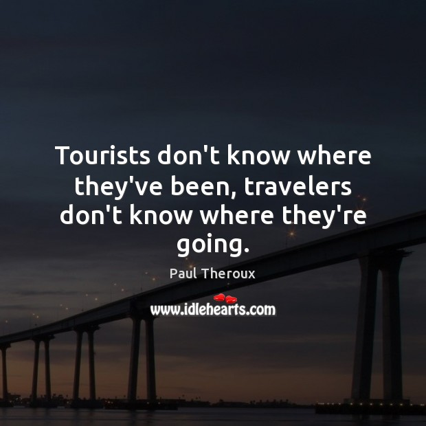 Tourists don't know where they've been, travelers don't know where they're going. Image