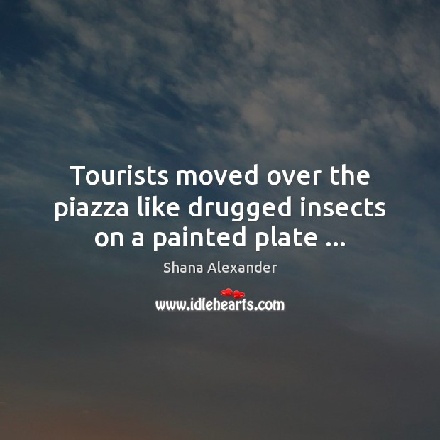 Image, Tourists moved over the piazza like drugged insects on a painted plate …