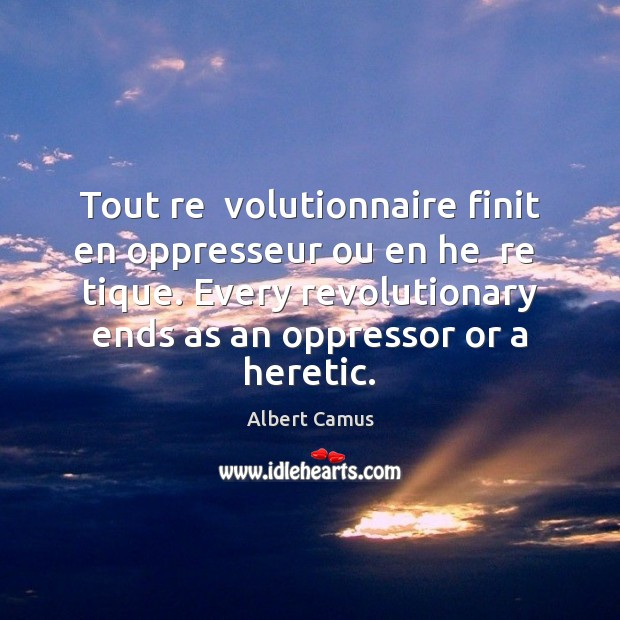 Image, Tout re  volutionnaire finit en oppresseur ou en he  re  tique. Every