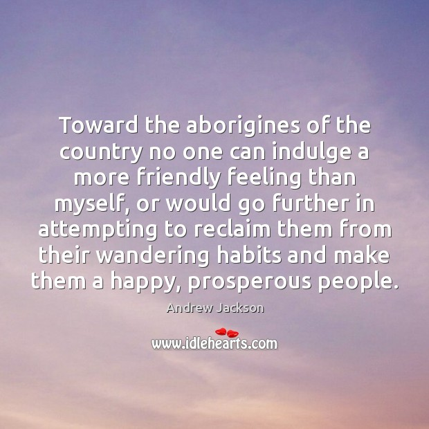 Image, Toward the aborigines of the country no one can indulge a more