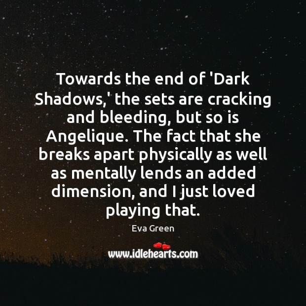 Towards the end of 'Dark Shadows,' the sets are cracking and Eva Green Picture Quote