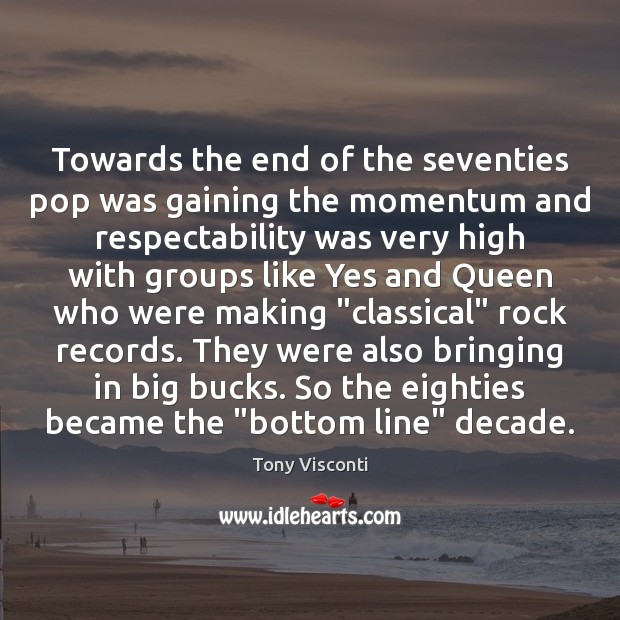 Towards the end of the seventies pop was gaining the momentum and Tony Visconti Picture Quote