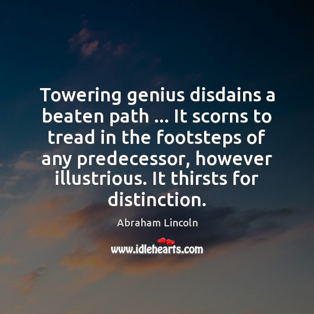Image, Towering genius disdains a beaten path … It scorns to tread in the