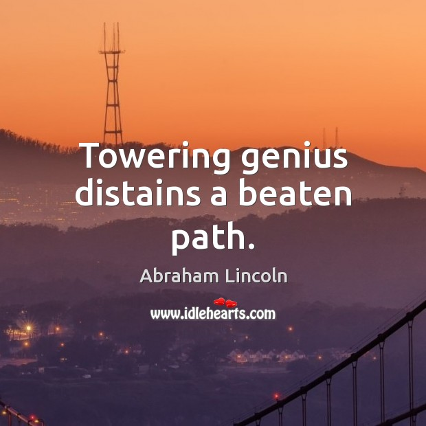 Image, Towering genius distains a beaten path.