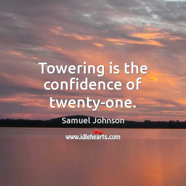Image, Towering is the confidence of twenty-one.