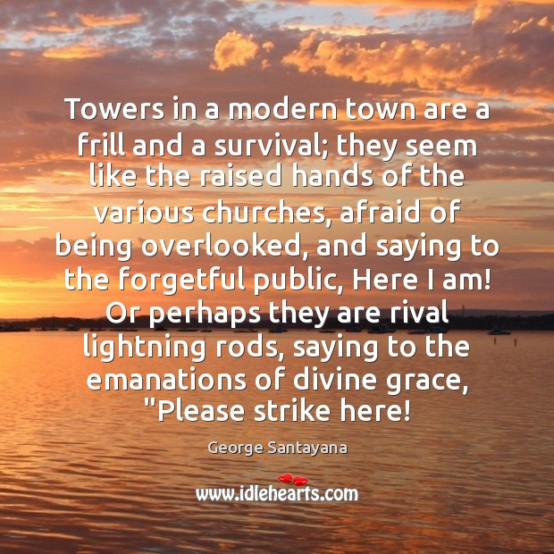 Towers in a modern town are a frill and a survival; they Image