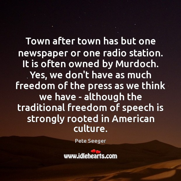 Town after town has but one newspaper or one radio station. It Freedom of Speech Quotes Image